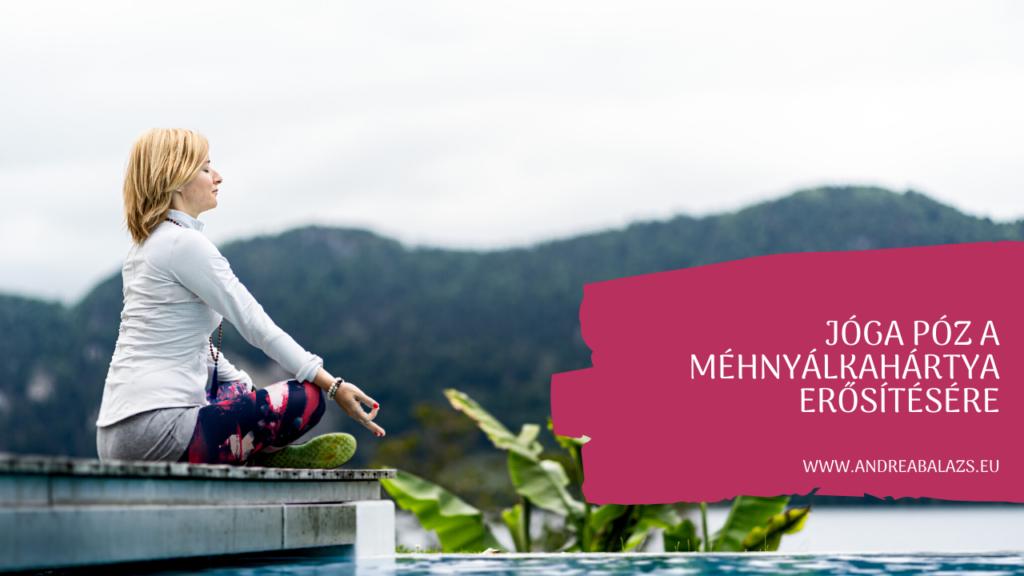 Méhnyálkahártya erősítése egy jóga pózzal